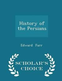 History of the Persians - Scholar's Choice Edition