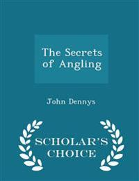 The Secrets of Angling - Scholar's Choice Edition