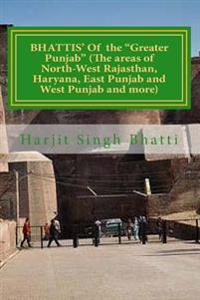 Bhattis' of the Greater Punjab (the Areas of North-West Rajasthan, Haryana, E: Rawals and Royals