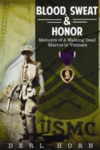 "Blood, Sweat and Honor: Memoirs of a ""Walking Dead Marine"" in Vietnam"