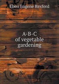 A-B-C of Vegetable Gardening