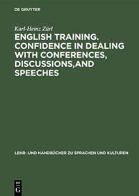 English Training. Confidence in Dealing with Conferences, Discussions,and Speeches