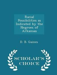 Racial Possibilities as Indicated by the Negroes of Arkansas - Scholar's Choice Edition