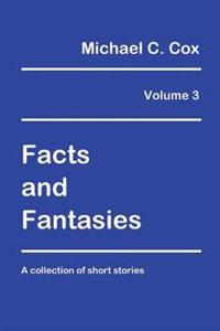 Facts and Fantasies Volume 3: A Collection of Short Stories