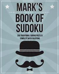 Mark's Book of Sudoku: 200 Traditional Sudoku Puzzles in Easy, Medium & Hard
