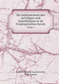 Du Nantissement Des Privileges and Hypotheques Et de L'Expropriation Forcee Tome 1
