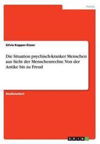 Die Situation Psychisch-Kranker Menschen Aus Sicht Der Menschenrechte. Von Der Antike Bis Zu Freud