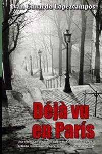 Deja Vu En Paris: Una Novela de Suspenso Que Te Hara Caminar Sobre La Delgada Linea Que Separa La Cordura de La Demencia