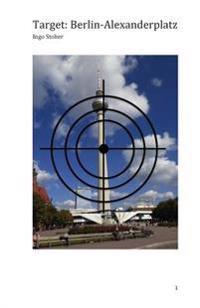 Target: Berlin-Alexanderplatz: Ein Terroristischer Anschlag Auf Den Fernsehturm Droht - Wird Das Wahrzeichen Von Berlin Fallen