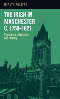 The Irish in Manchester c. 1750-1921