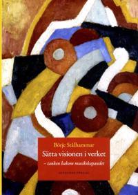 Sätta visionen i verket : tanken bakom musikskapandet - Börje Stålhammar pdf epub