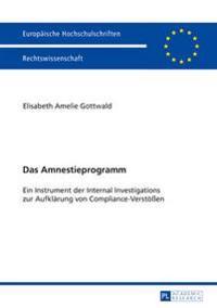 Das Amnestieprogramm: Ein Instrument Der Internal Investigations Zur Aufklaerung Von Compliance-Verstoeen