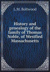 History and Genealogy of the Family of Thomas Noble, of Westfied Massachusetts