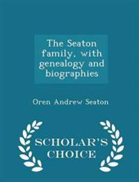 The Seaton Family, with Genealogy and Biographies - Scholar's Choice Edition