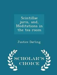 Scintillae Juris, And, Meditations in the Tea Room - Scholar's Choice Edition