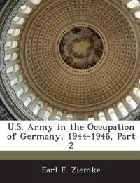 U.S. Army in the Occupation of Germany, 1944-1946, Part 2