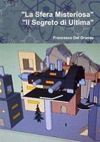 """""""La Sfera Misteriosa-Il Segreto Di Ultima"""""""