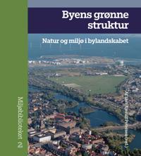 Byens Gronne Struktur: Natur Og Miljo I Bylandskabet