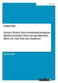 """Science Fiction. Eine Genrebetrachtung Aus Filmtheoretischer Sicht Mit Spezifischem Blick Auf """"Star Trek Into Darkness"""