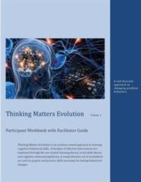 Thinking Matters Evolution Participant Workbook with Facilitator Guide: A Self-Directed Approach to Changing Problem Behaviors.