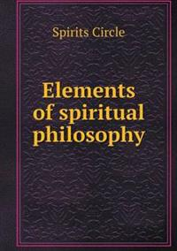 Elements of Spiritual Philosophy