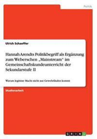 """Hannah Arendts Politikbegriff ALS Erg nzung Zum Weberschen """"mainstream Im Gemeinschaftskundeunterricht Der Sekundarstufe II"""