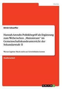 """Hannah Arendts Politikbegriff ALS Erganzung Zum Weberschen """"Mainstream Im Gemeinschaftskundeunterricht Der Sekundarstufe II"""