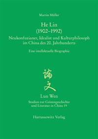He Lin (1902-1992). Neukonfuzianer, Idealist Und Kulturphilosoph Im China Des 20. Jahrhunderts: Eine Intellektuelle Biographie