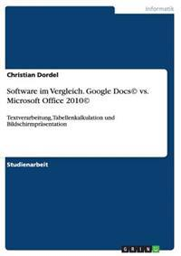 Software Im Vergleich. Google Docs(c) vs. Microsoft Office 2010(c)