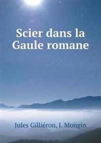 Scier Dans La Gaule Romane