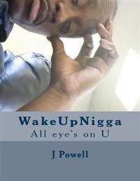 Wakeupnigga: All Eye's on U