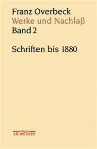 Franz Overbeck: Werke Und Nachlaß: Band 2: Schriften Bis 1880