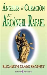 Angeles de Curacion. El Arcangel Rafael