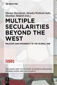 Multiple Secularities Beyond the West: Religion and Modernity in the Global Age
