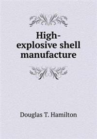 High-Explosive Shell Manufacture