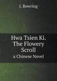 Hwa Tsien KI. the Flowery Scroll a Chinese Novel