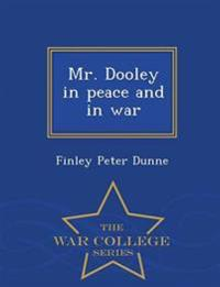 Mr. Dooley in Peace and in War - War College Series