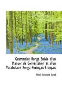 Grammaire Ronga Suivie D'Un Manuel de Conversation Et D'Un Vocabulaire Ronga-Portugais-Francais
