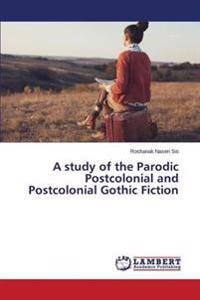 A Study of the Parodic Postcolonial and Postcolonial Gothic Fiction