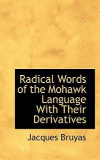 Radical Words of the Mohawk Language with Their Derivatives