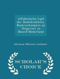 Alfabetische Lijst Der Boekdrukkers, Boekverkoopers En Uitgevers in Noord-Nederland - Scholar's Choice Edition