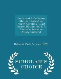 Pea Island Life-Saving Station, Rodanthe, North Carolina, Coast Guard Station No. 177, Historic Resource Study Cultural - Scholar's Choice Edition