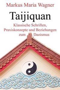 Taijiquan: Klassische Schriften, Praxiskonzepte Und Beziehungen Zum Daoismus