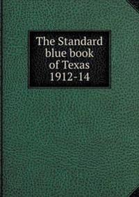 The Standard Blue Book of Texas 1912-14