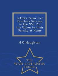 Letters from Two Brothers Serving in the War for the Union to Their Family at Home - War College Series