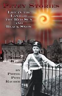 Petey Stories: Life in the Land of the Red Sun and Black Snow