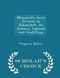 Massasoit's Town Sowams in Pokanoket, Its History, Legends and Traditions - Scholar's Choice Edition