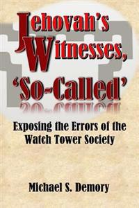 Jehovah's Witnesses, 'So-Called': Exposing the Errors of the Watch Tower Society