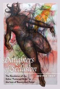 "Daughters of seclusion - the revelation of the ibibio ""fattened bride"" as t"