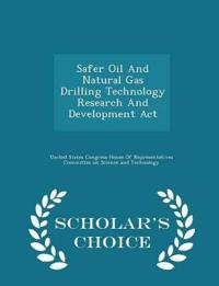 Safer Oil and Natural Gas Drilling Technology Research and Development ACT - Scholar's Choice Edition